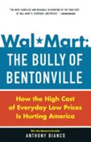 Wal-Mart: The Bully of Bentonville: How the High Cost of Everyday Low Prices is Hurting America 0385513577 Book Cover