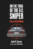 On the Trail of the D.C. Sniper: Fear and the Media 081392894X Book Cover