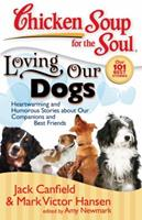 Chicken Soup for the Soul: Loving Our Dogs: Heartwarming and Humorous Stories about our Companions and Best Friends (Chicken Soup for the Soul) 1935096052 Book Cover
