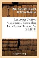 Les Contes Des Fa(c)Es. Contenant L'Oiseau Bleu, La Belle Aux Cheveux D'Or 2012958648 Book Cover