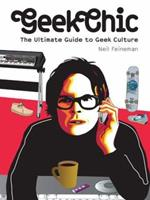Geek Chic: The Ultimate Guide to Geek Culture 1584232056 Book Cover