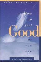How to Feel Good as You Age: A Voice of Experience 1889242071 Book Cover