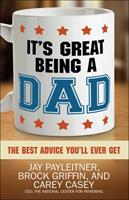 It's Great Being a Dad: The Best Advice You'll Ever Get 0736962964 Book Cover