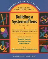 Building A System Of Tens: Casebook: Numbers and Operations (Developing Mathematical Ideas) 0769001696 Book Cover