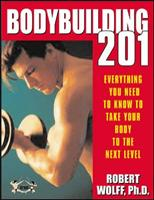 Bodybuilding 201: Everything You Need to Know to Take Your Body to the Next Level 0071413219 Book Cover