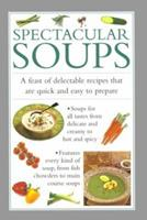 Spectacular Soups: A Feast of Delectable Recipes That Are Quick and Easy to Prepare 1842150049 Book Cover