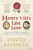 Henry VIII's Last Love: The Extraordinary Life of Katherine Willoughby, Lady-in-Waiting to the Tudors 1445641046 Book Cover