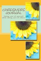Caregivers' Journal: Taking Care of Yourself While Taking Care of Others 1477454241 Book Cover