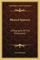 Blessed Spinoza: A Biography of the Philosopher 1162942681 Book Cover