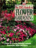 The Big Book of Flower Gardening: A Guide to Growing Beautiful Annuals, Perennials, Bulbs, and Roses 0783548435 Book Cover