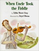 When Uncle Took the Fiddle 0531301370 Book Cover