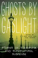 Ghosts by Gaslight: Stories of Steampunk and Supernatural Suspense 0061999717 Book Cover