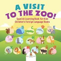 A Visit to the Zoo! Spanish Learning Book for Kids Children's Foreign Language Books 1541930223 Book Cover
