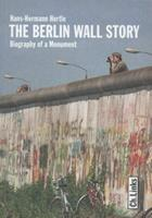 The Berlin Wall Story: Biography of a Monument 3861536501 Book Cover