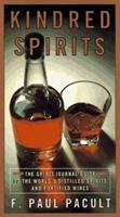 Kindred Spirits: The Spirit Journal Guide to the World's Distilled Spirits and Fortified Wines 0786881720 Book Cover