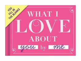 What I Love About You Gift Journal 1601064934 Book Cover