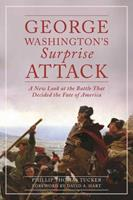 George Washington's Surprise Attack: A New Look at the Battle That Decided the Fate of America 1628736526 Book Cover