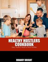 The Healthy Hustlers Cookbook: Easy, Healthy Meals for the Busy Family 1979445834 Book Cover