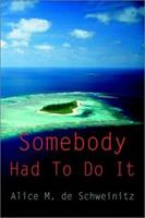 Somebody Had To Do It 0595257402 Book Cover