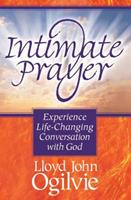 Intimate Prayer: Experience Life Changing Conversation With God 1565079302 Book Cover