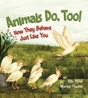 Animals Do, Too!: How They Behave Just Like You 1771385693 Book Cover