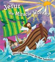 Jesus the Miracle Worker 0736963235 Book Cover