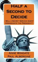 Half a Second to Decide: : Will a Secret Service Agent Assassinate the President? 1544866704 Book Cover