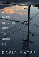 A Hand Reached Down to Guide Me: Stories and a Novella 0385351534 Book Cover