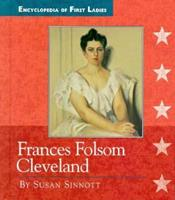 Frances Folsom Cleveland: 1864-1947 (Encyclopedia of First Ladies) 0516204769 Book Cover