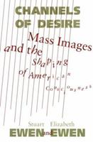Channels of Desire: Mass Images and the Shaping of American Consciousness 0070198500 Book Cover