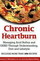 Chronic Heartburn: Managing Acid Reflux and GERD Through Understanding, Diet and Lifestyle -- Includes More than 100 Recipes 0778801349 Book Cover
