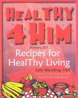 Healthy 4 Him: Recipes for Healthy Living 0971899010 Book Cover