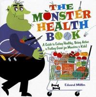 The Monster Health Book: A Guide to Eating Healthy, Being Active, & Feeling Great for Monsters & Kids!