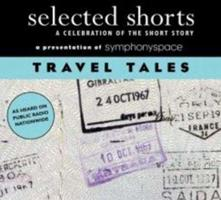 Selected Shorts: Travel Tales A Celebration Of The Short Story 1934033006 Book Cover