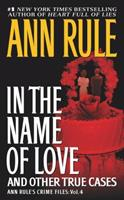 In the Name of Love: Ann Rule's Crime Files Volume 4 (Ann Rule's Crime Files)