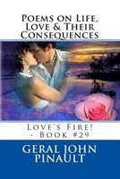 Poems on Life, Love & Their Consequences: Love's Fire! - Book #29 1502785242 Book Cover