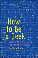 How to Be a Geek: Essays on the Culture of Software 1509517162 Book Cover