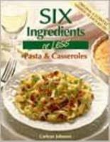 Six Ingredients or Less: Pasta & Casseroles (Six Ingredients Or Less Cookbooks) 0942878043 Book Cover