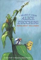 I Heard It from Alice Zucchini: Poems About the Garden 0811839621 Book Cover