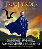 True Heroes: A Treasury of Modern-day Fairy Tales Written by Best-Selling Authors 1629721034 Book Cover
