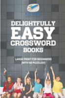 Delightfully Easy Crossword Books - Large Print for Beginners (with 50 puzzles!) 1541943554 Book Cover