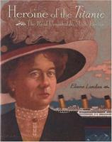 Heroine of the Titanic: The Real Unsinkable Molly Brown 0395939127 Book Cover