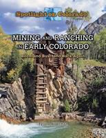 Mining and Ranching in Early Colorado: Boom and Bust, and Back Again 1499414897 Book Cover