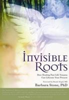 Invisible Roots: How Healing Past Life Trauma Can Liberate Your Present 1604150173 Book Cover