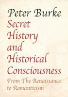 Secret History and Historical Consciousness: From Renaissance to Romanticism. 1911204386 Book Cover
