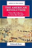 """The American Revolution: """"""""Give Me Liberty, or Give Me Death!"""" (American War Series) 089490521X Book Cover"""