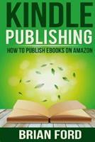 Kindle Publishing: How to Publish eBooks on Amazon 1501055372 Book Cover