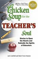 Chicken Soup for the Teacher's Soul: Stories to Open the Hearts and Rekindle the Spirit of Educators 1623611075 Book Cover