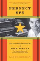 Perfect Spy: The Incredible Double Life of Pham Xuan An Time Magazine Reporter and Vietnamese Communist Agent 0060888385 Book Cover
