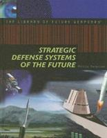 Strategic Defense Systems Of The Future (The Library Of Future Weaponry) 1404205276 Book Cover